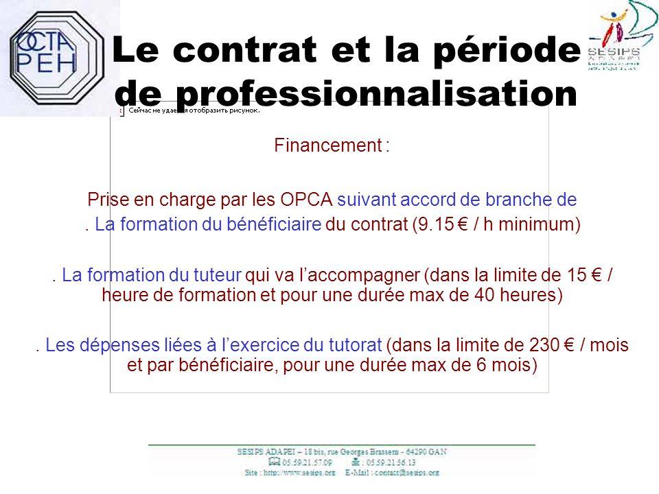 19 Le contrat et la période de professionnalisation Financement : Prise en charge par les OPCA suivant accord de branche de. La formation du bénéficia
