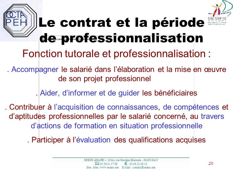 20 Le contrat et la période de professionnalisation Fonction tutorale et professionnalisation :. Accompagner le salarié dans lélaboration et la mise e