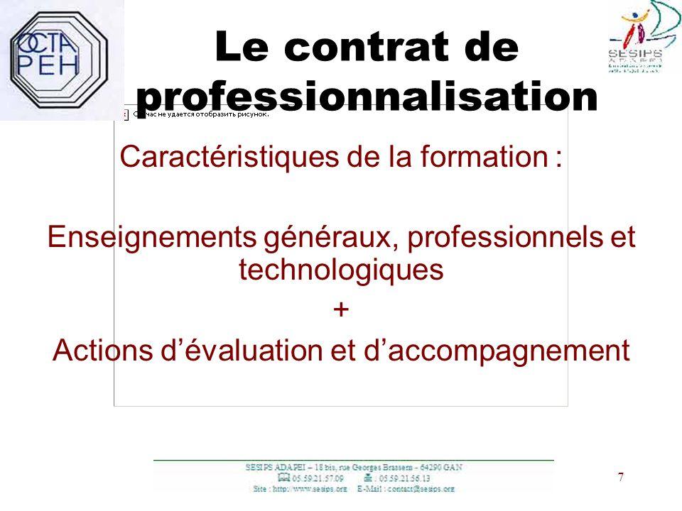 7 7 Le contrat de professionnalisation Caractéristiques de la formation : Enseignements généraux, professionnels et technologiques + Actions dévaluati