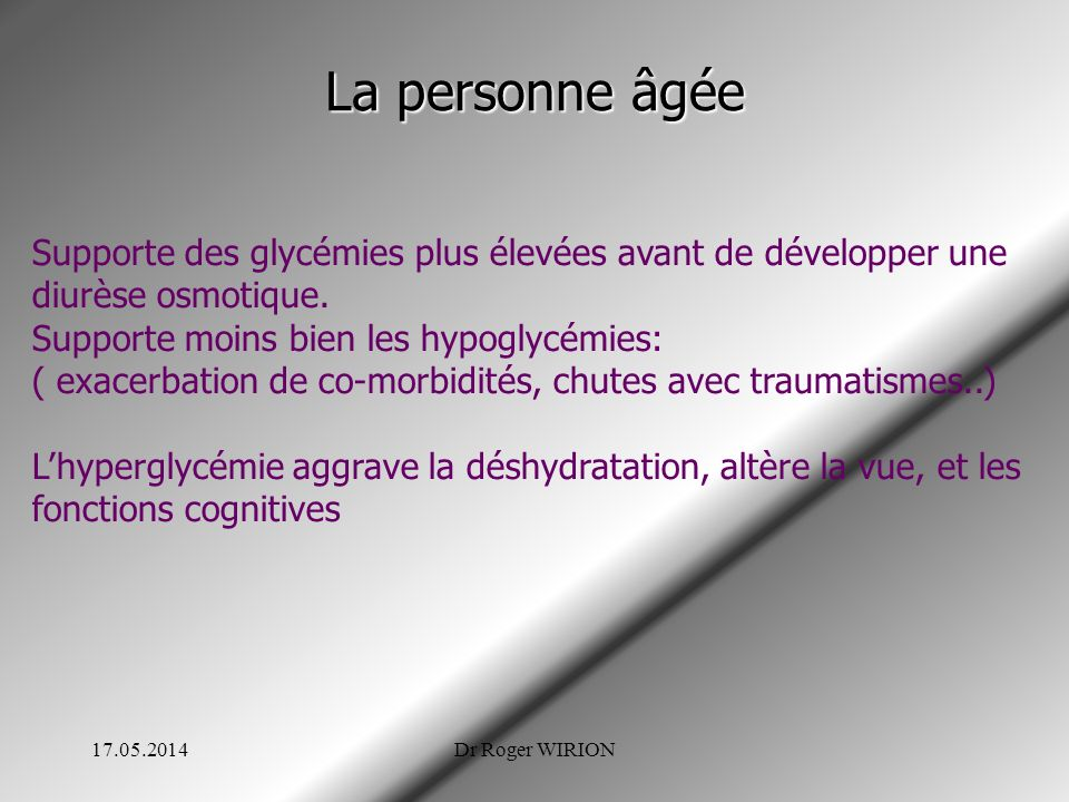 La personne âgée 17.05.2014Dr Roger WIRION Supporte des glycémies plus élevées avant de développer une diurèse osmotique. Supporte moins bien les hypo