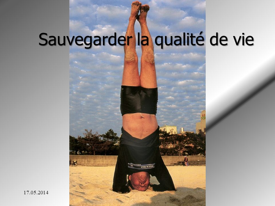 17.05.2014Dr Roger WIRION Sauvegarder la qualité de vie