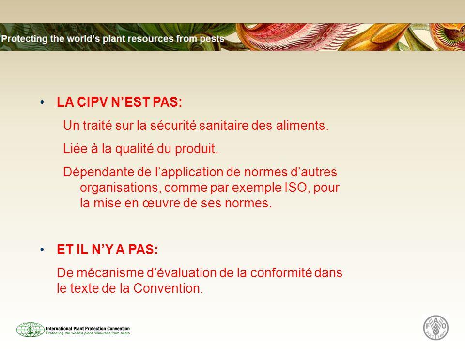 LA CIPV NEST PAS: Un traité sur la sécurité sanitaire des aliments. Liée à la qualité du produit. Dépendante de lapplication de normes dautres organis