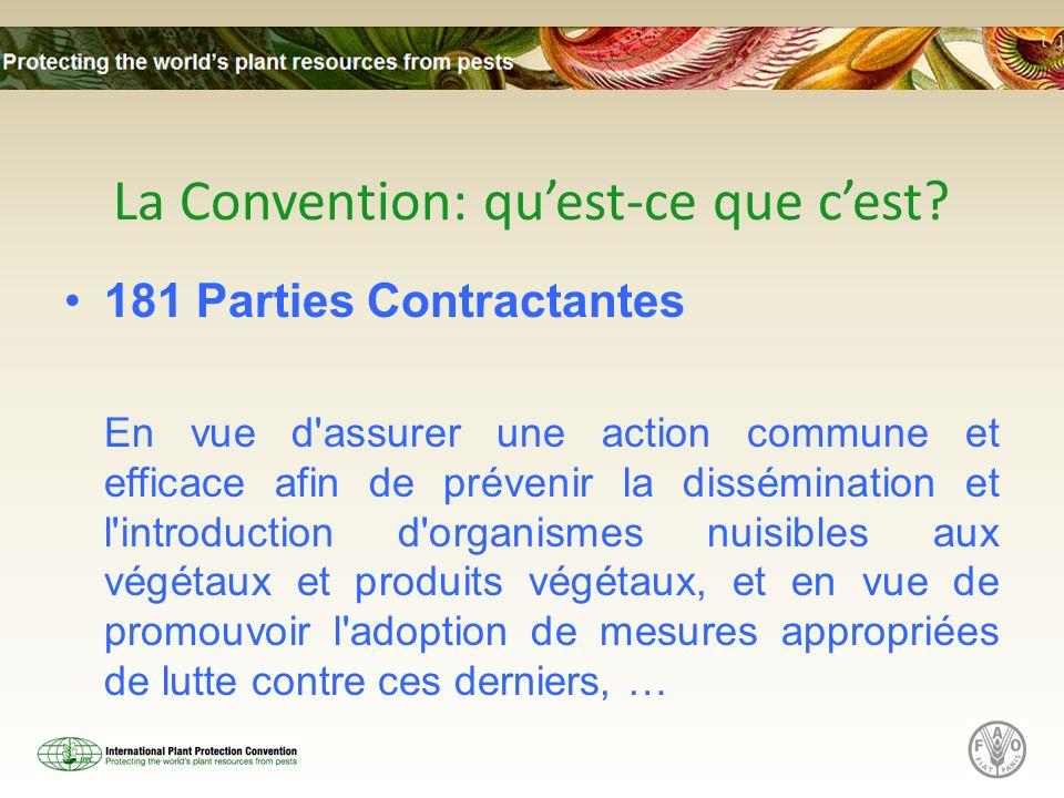 La Convention: quest-ce que cest? 181 Parties Contractantes En vue d'assurer une action commune et efficace afin de prévenir la dissémination et l'int