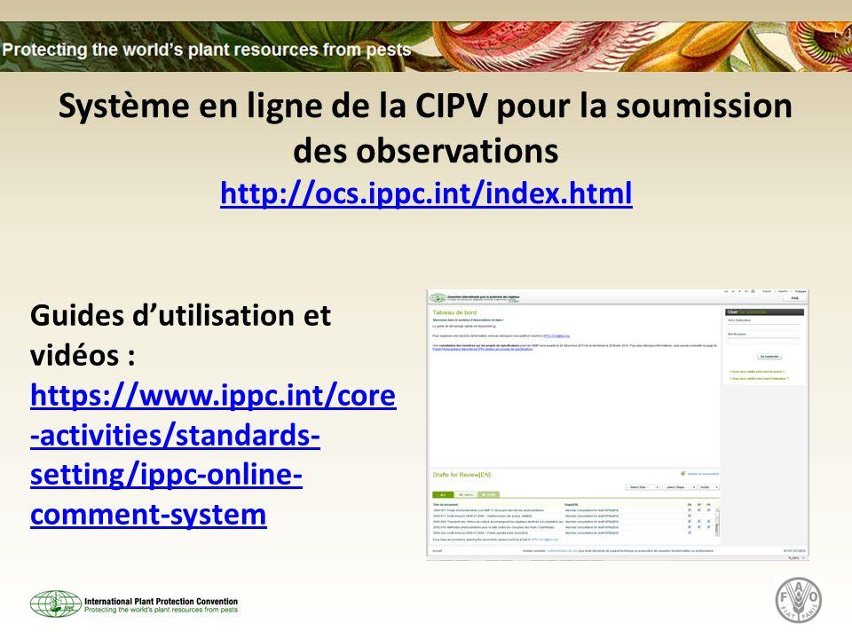 Système en ligne de la CIPV pour la soumission des observations http://ocs.ippc.int/index.html http://ocs.ippc.int/index.html Guides dutilisation et v