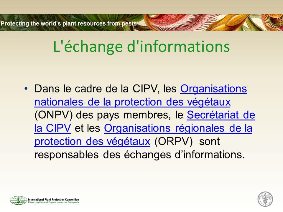 L'échange d'informations Dans le cadre de la CIPV, les Organisations nationales de la protection des végétaux (ONPV) des pays membres, le Secrétariat