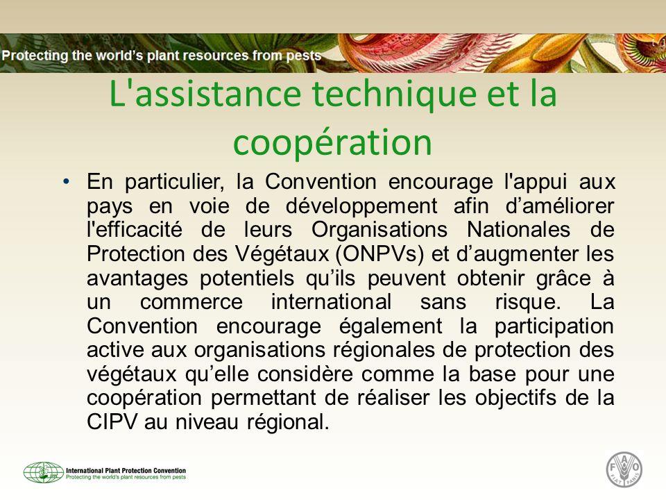L'assistance technique et la coopération En particulier, la Convention encourage l'appui aux pays en voie de développement afin daméliorer l'efficacit