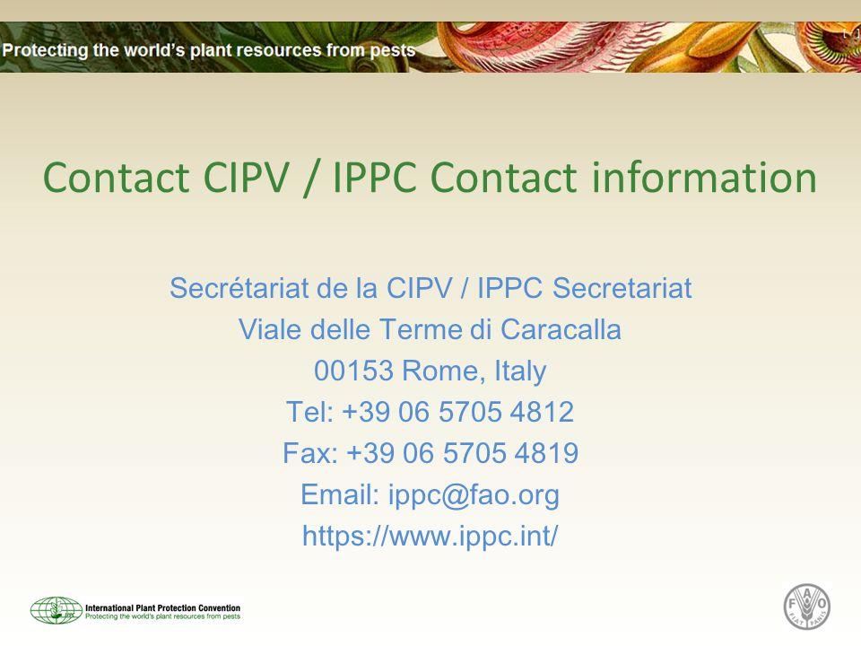 Contact CIPV / IPPC Contact information Secrétariat de la CIPV / IPPC Secretariat Viale delle Terme di Caracalla 00153 Rome, Italy Tel: +39 06 5705 48