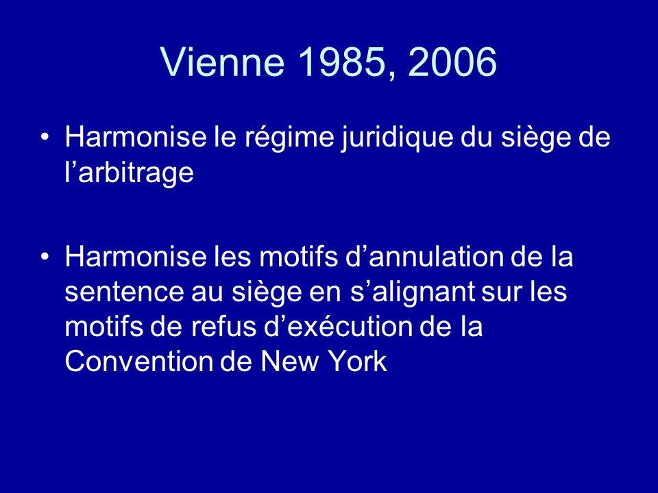 Vienne 1985, 2006 Harmonise le régime juridique du siège de larbitrage Harmonise les motifs dannulation de la sentence au siège en salignant sur les motifs de refus dexécution de la Convention de New York