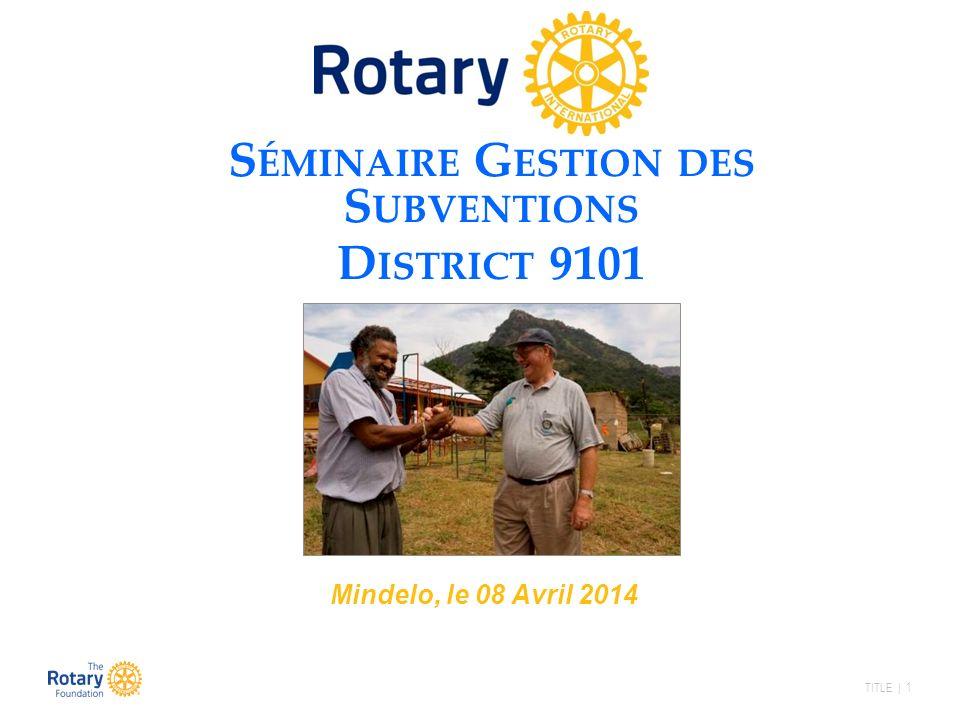 TITLE | 1 S ÉMINAIRE G ESTION DES S UBVENTIONS D ISTRICT 9101 Mindelo, le 08 Avril 2014