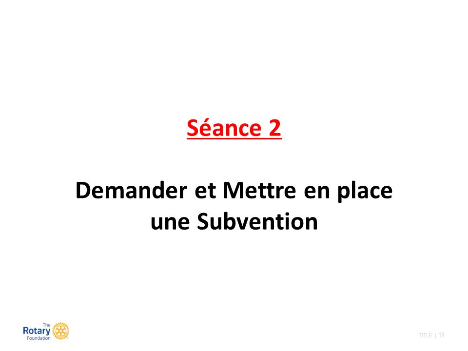 TITLE | 16 Séance 2 Demander et Mettre en place une Subvention