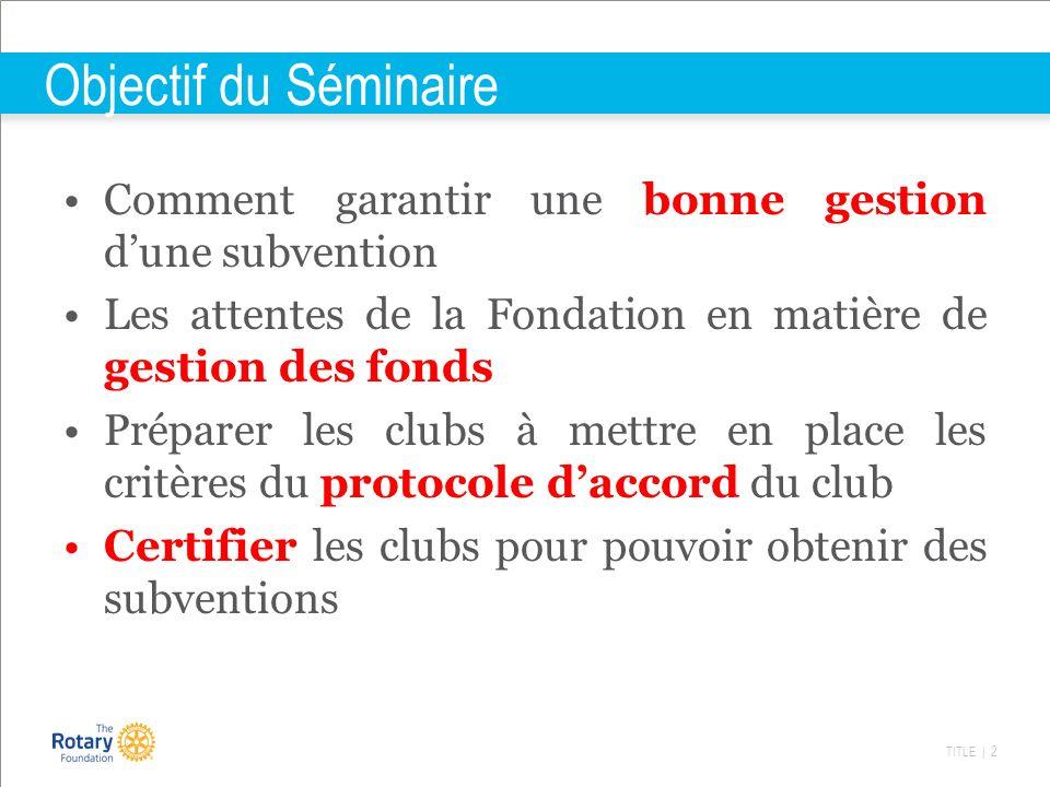 TITLE | 2 Objectif du Séminaire Comment garantir une bonne gestion dune subvention Les attentes de la Fondation en matière de gestion des fonds Prépar