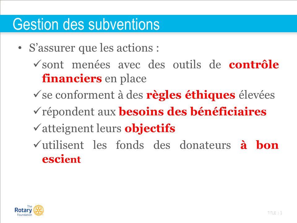 TITLE | 3 Gestion des subventions Sassurer que les actions : sont menées avec des outils de contrôle financiers en place se conforment à des règles ét