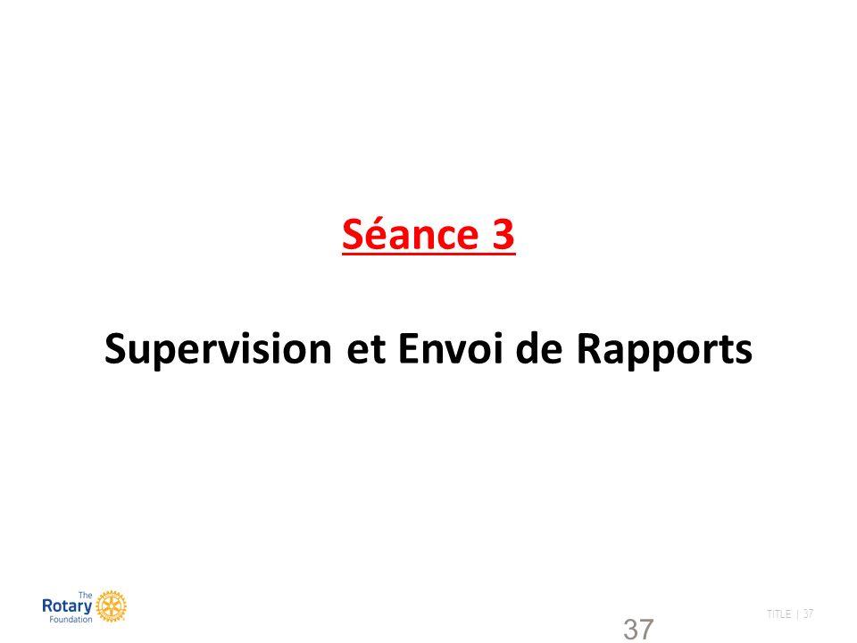 TITLE | 37 37 Séance 3 Supervision et Envoi de Rapports