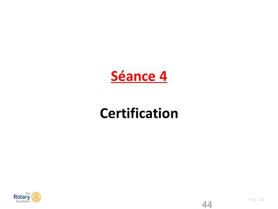 TITLE | 44 44 Séance 4 Certification