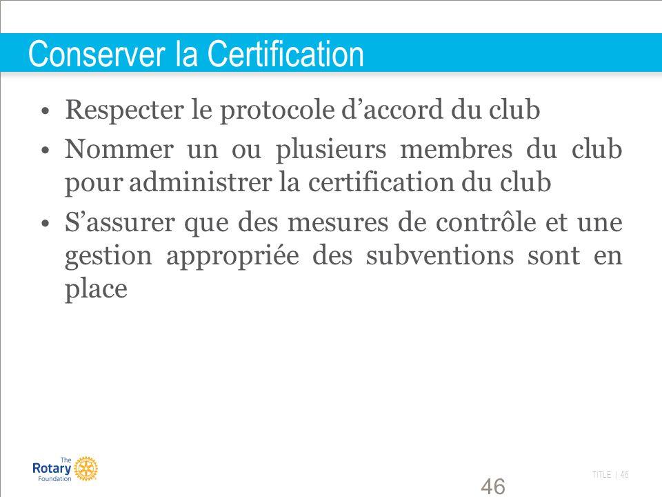 TITLE | 46 46 Conserver la Certification Respecter le protocole daccord du club Nommer un ou plusieurs membres du club pour administrer la certificati