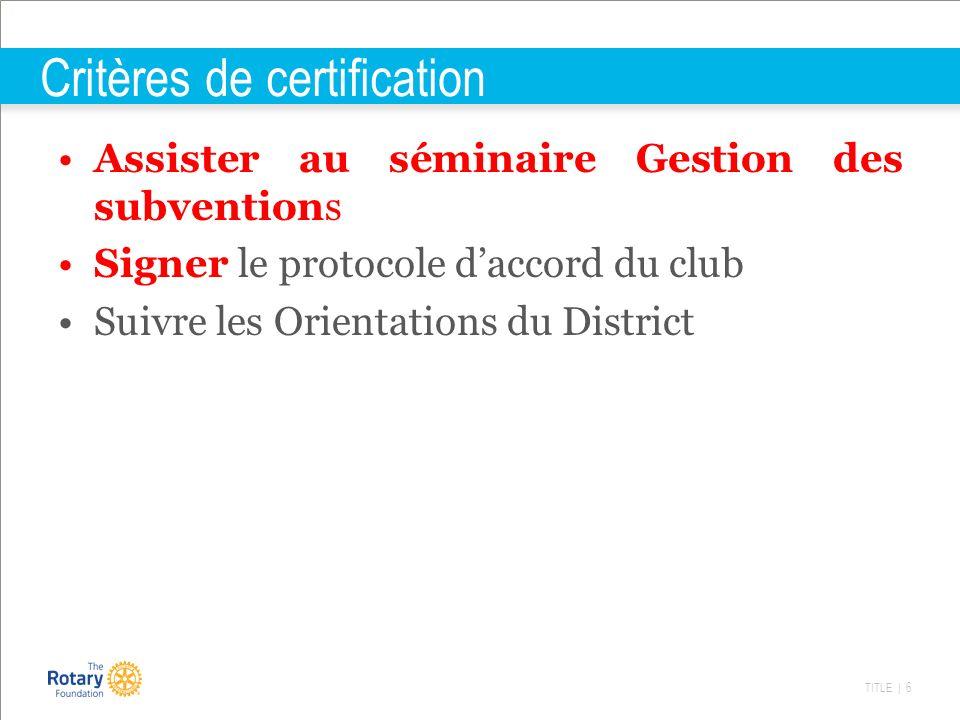 TITLE | 6 Critères de certification Assister au séminaire Gestion des subventions Signer le protocole daccord du club Suivre les Orientations du Distr
