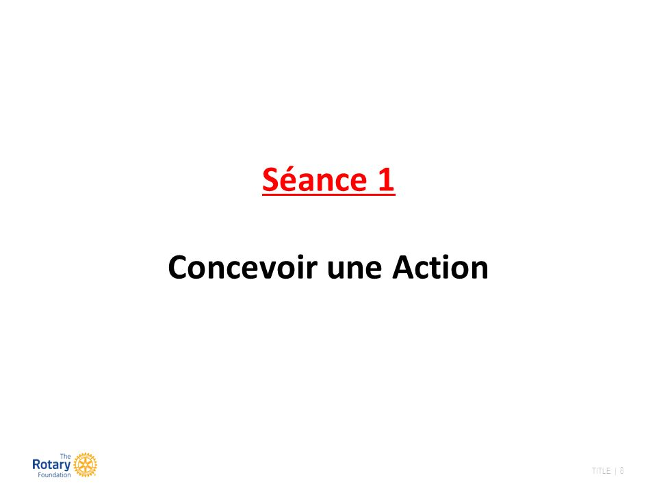 TITLE | 8 Séance 1 Concevoir une Action