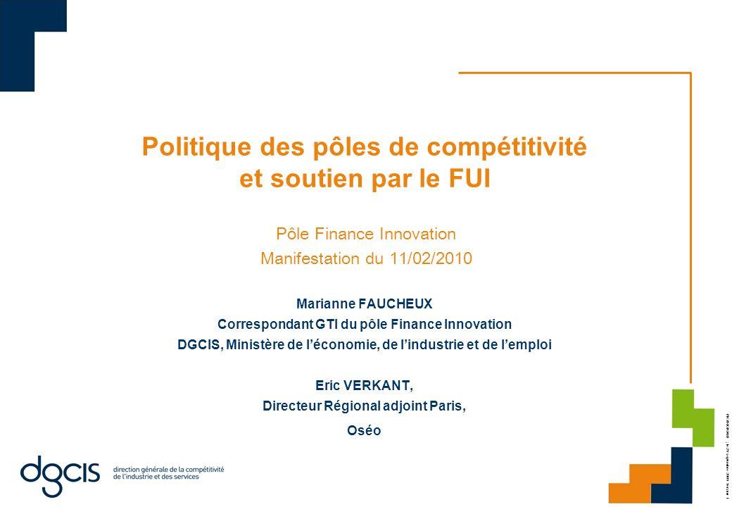 PH.VRIGNAUD ; le 29 septembre 2009 Version 1 Politique des pôles de compétitivité et soutien par le FUI Marianne FAUCHEUX Correspondant GTI du pôle Fi