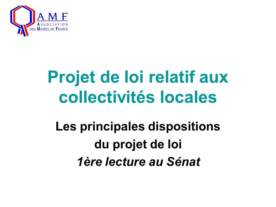 Projet de loi relatif aux collectivités locales Les principales dispositions du projet de loi 1ère lecture au Sénat