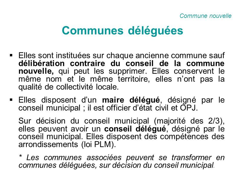 Communes déléguées Elles sont instituées sur chaque ancienne commune sauf délibération contraire du conseil de la commune nouvelle, qui peut les supprimer.