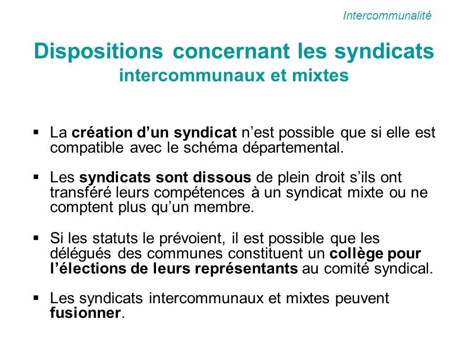 Dispositions concernant les syndicats intercommunaux et mixtes La création dun syndicat nest possible que si elle est compatible avec le schéma départemental.