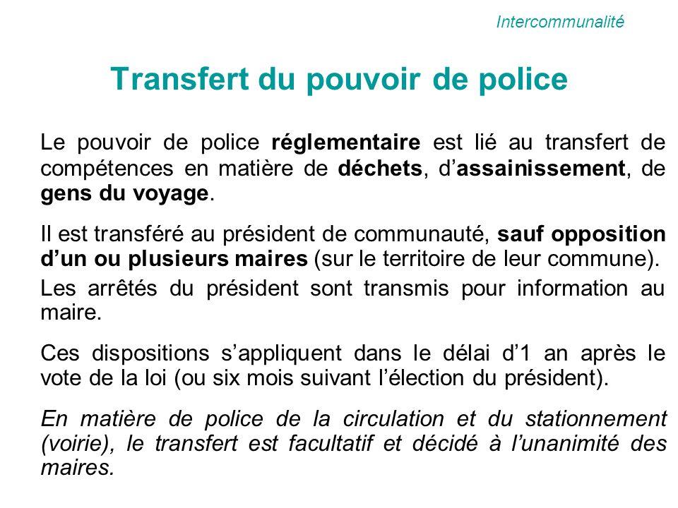 Transfert du pouvoir de police Le pouvoir de police réglementaire est lié au transfert de compétences en matière de déchets, dassainissement, de gens du voyage.