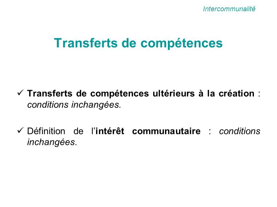 Transferts de compétences Transferts de compétences ultérieurs à la création : conditions inchangées.