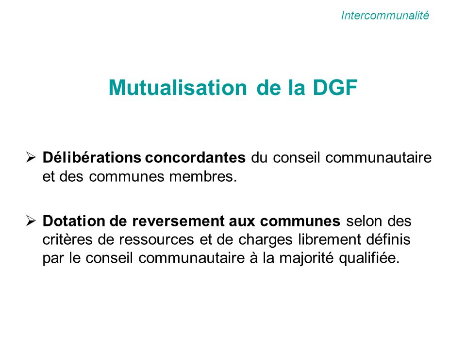 Mutualisation de la DGF Délibérations concordantes du conseil communautaire et des communes membres.