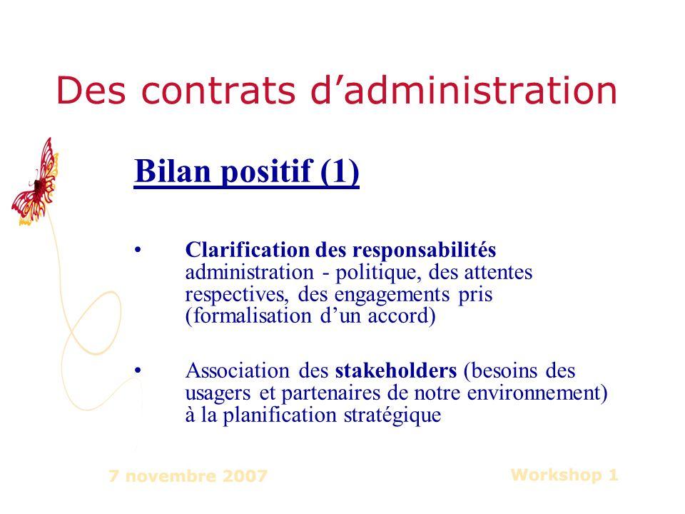 Des contrats dadministration Bilan positif (1) Clarification des responsabilités administration - politique, des attentes respectives, des engagements pris (formalisation dun accord) Association des stakeholders (besoins des usagers et partenaires de notre environnement) à la planification stratégique