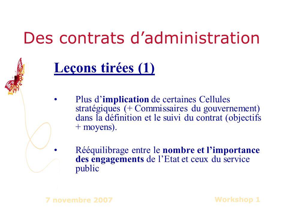 Des contrats dadministration Leçons tirées (1) Plus dimplication de certaines Cellules stratégiques (+ Commissaires du gouvernement) dans la définition et le suivi du contrat (objectifs + moyens).