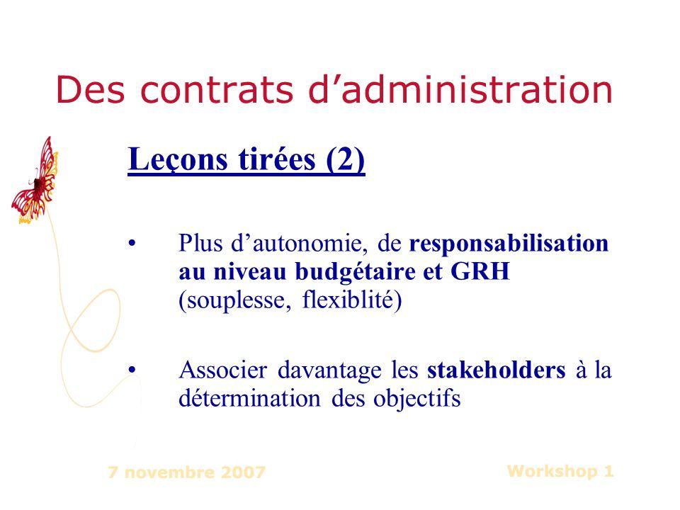 Des contrats dadministration Leçons tirées (2) Plus dautonomie, de responsabilisation au niveau budgétaire et GRH (souplesse, flexiblité) Associer davantage les stakeholders à la détermination des objectifs