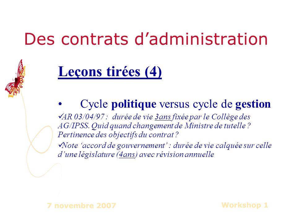 Des contrats dadministration Leçons tirées (4) Cycle politique versus cycle de gestion AR 03/04/97 : durée de vie 3ans fixée par le Collège des AG/IPSS.