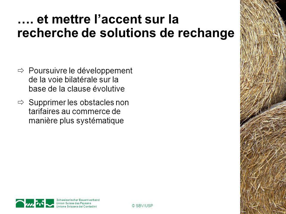 Schweizerischer Bauernverband Union Suisse des Paysans Unione Svizzera dei Contadini © SBV/USP …. et mettre laccent sur la recherche de solutions de r