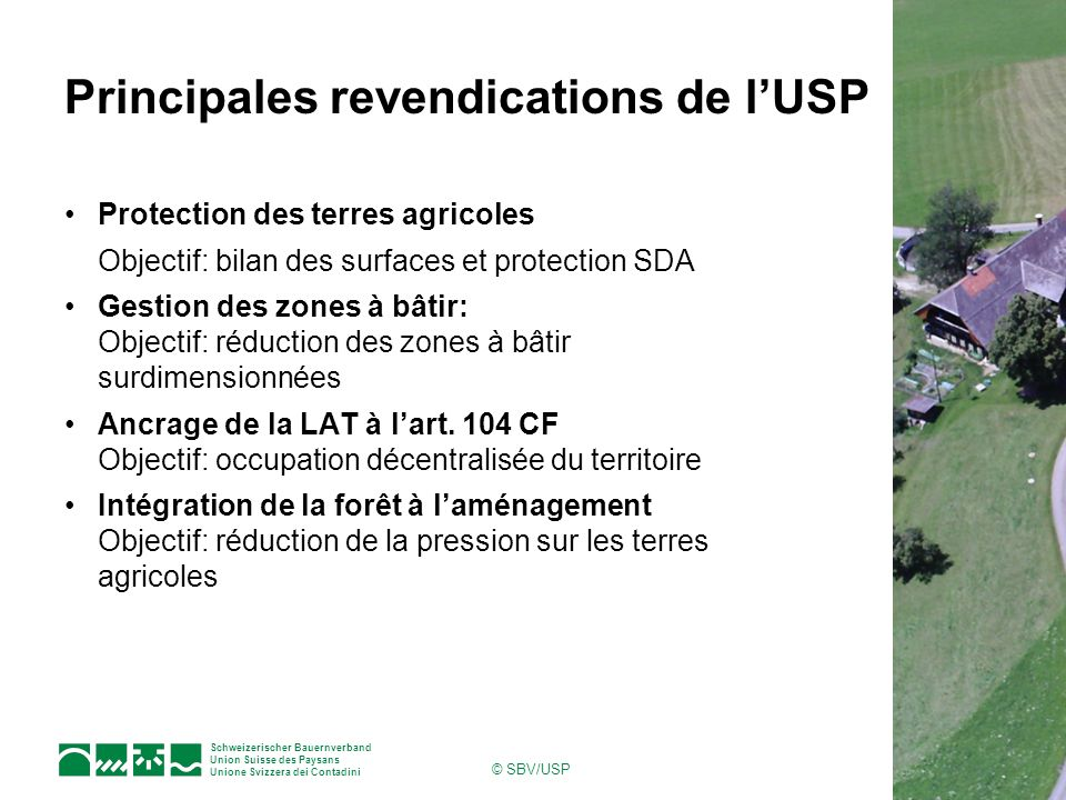 Schweizerischer Bauernverband Union Suisse des Paysans Unione Svizzera dei Contadini © SBV/USP Principales revendications de lUSP Protection des terre