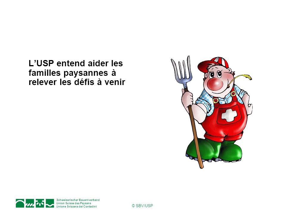 Schweizerischer Bauernverband Union Suisse des Paysans Unione Svizzera dei Contadini © SBV/USP LUSP entend aider les familles paysannes à relever les