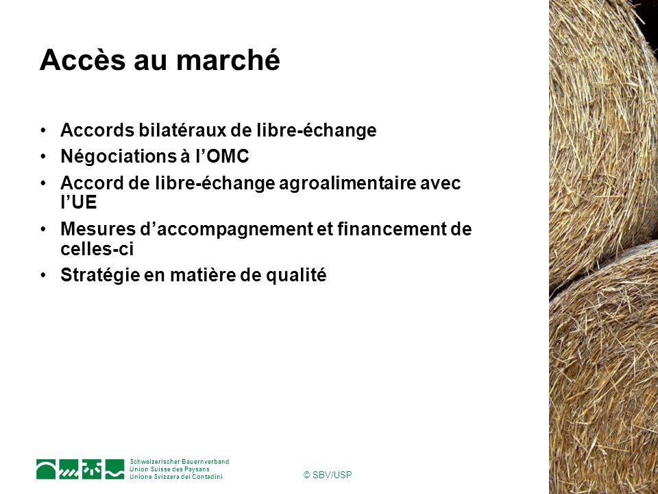 Schweizerischer Bauernverband Union Suisse des Paysans Unione Svizzera dei Contadini © SBV/USP Accès au marché Accords bilatéraux de libre-échange Nég
