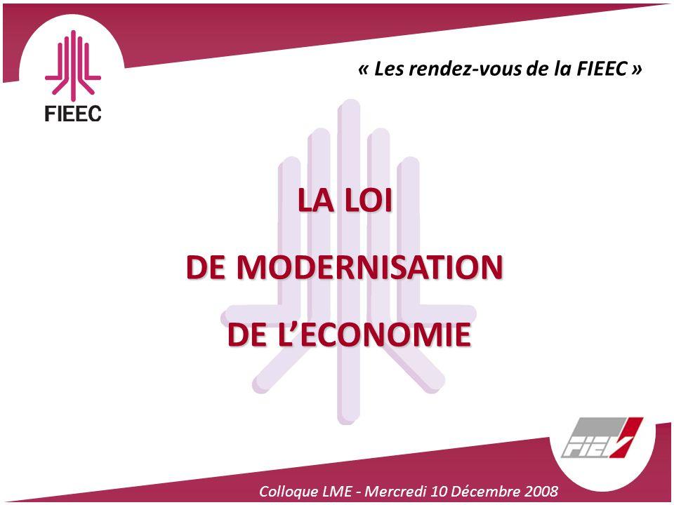 Colloque LME - Mercredi 10 Décembre 2008 « Les rendez-vous de la FIEEC » LA LOI DE MODERNISATION DE LECONOMIE DE LECONOMIE