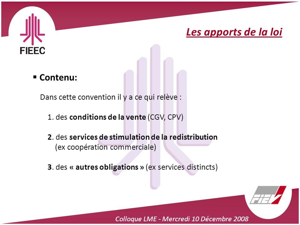 Colloque LME - Mercredi 10 Décembre 2008 Les apports de la loi Contenu: Dans cette convention il y a ce qui relève : 1. des conditions de la vente (CG
