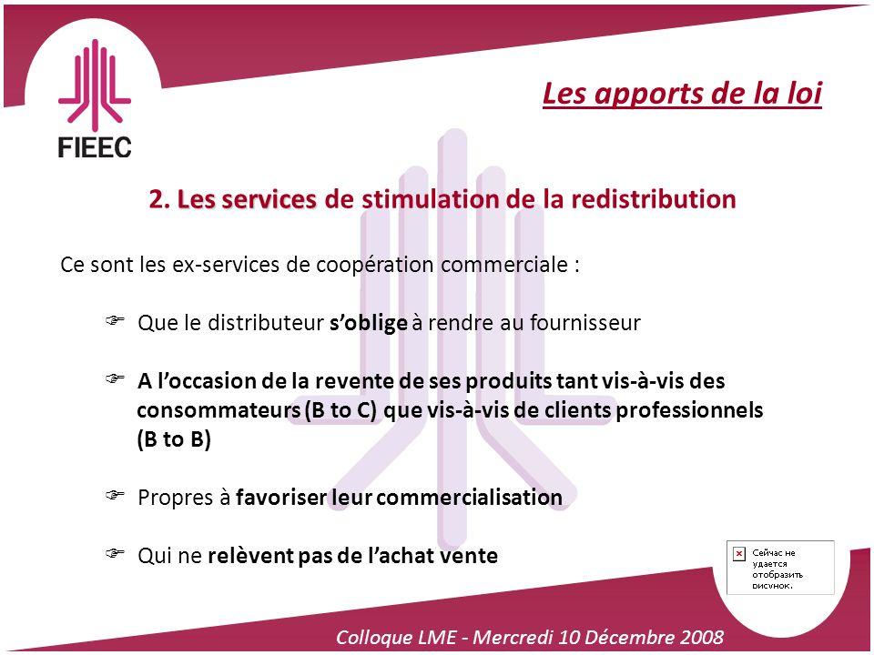 Colloque LME - Mercredi 10 Décembre 2008 Les apports de la loi Les services 2. Les services de stimulation de la redistribution Ce sont les ex-service