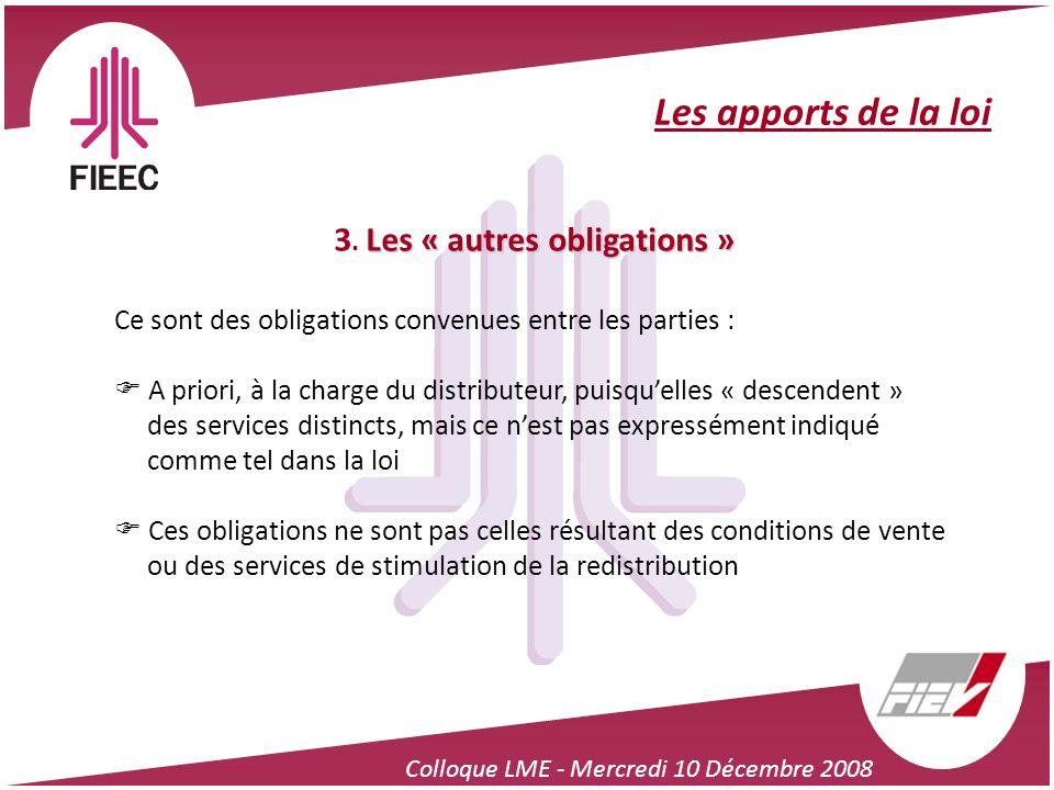 Colloque LME - Mercredi 10 Décembre 2008 Les apports de la loi Les « autres obligations » 3. Les « autres obligations » Ce sont des obligations conven