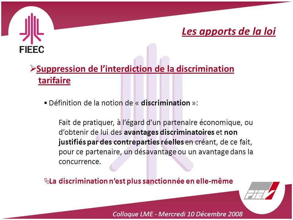 Colloque LME - Mercredi 10 Décembre 2008 Les apports de la loi Suppression de linterdiction de la discrimination tarifaire Définition de la notion de