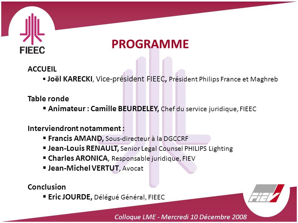 Colloque LME - Mercredi 10 Décembre 2008 ACCUEIL Joël KARECKI, Vice-président FIEEC, Président Philips France et Maghreb Table ronde Animateur : Camil