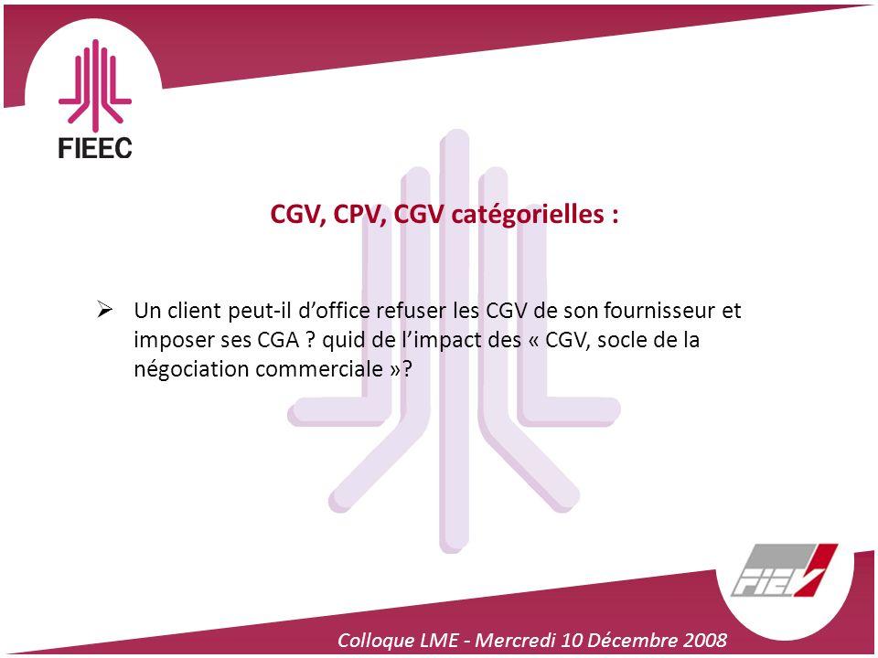 Colloque LME - Mercredi 10 Décembre 2008 CGV, CPV, CGV catégorielles : Un client peut-il doffice refuser les CGV de son fournisseur et imposer ses CGA