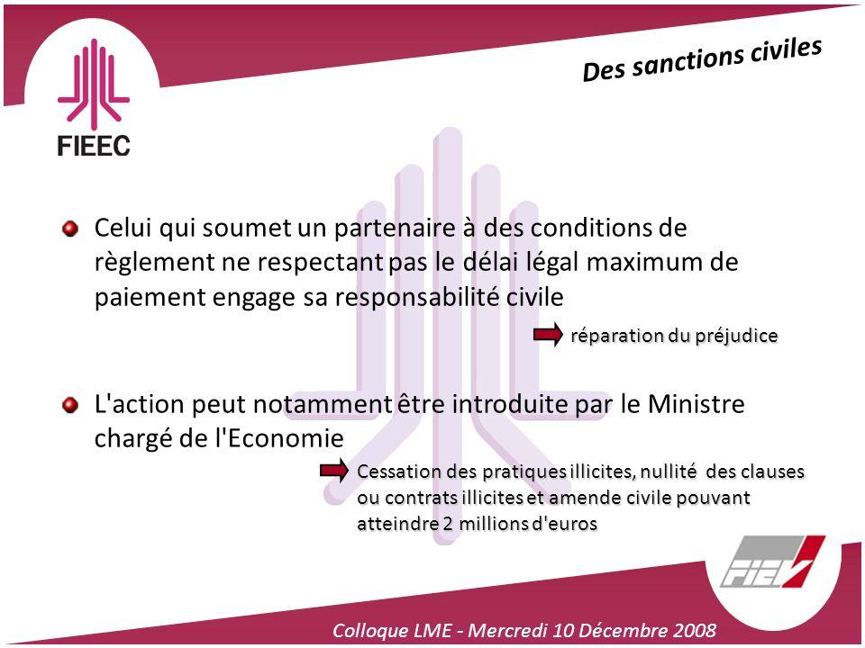 Colloque LME - Mercredi 10 Décembre 2008 Des sanctions civiles Celui qui soumet un partenaire à des conditions de règlement ne respectant pas le délai