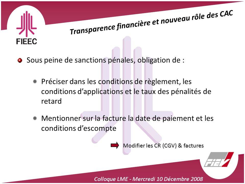 Colloque LME - Mercredi 10 Décembre 2008 Transparence financière et nouveau rôle des CAC Sous peine de sanctions pénales, obligation de : Préciser dan