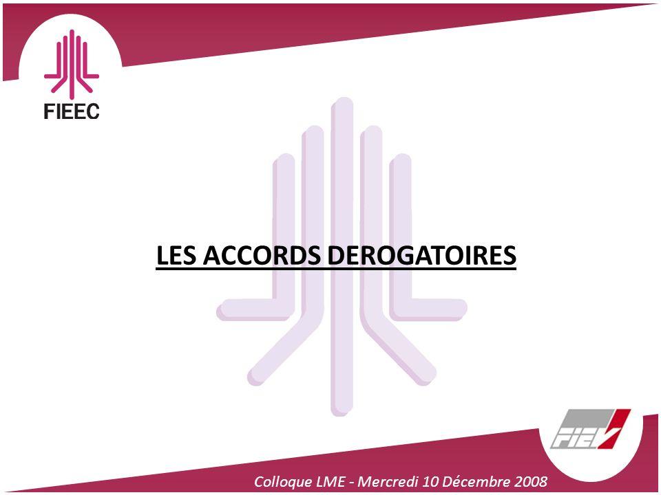 Colloque LME - Mercredi 10 Décembre 2008 LES ACCORDS DEROGATOIRES