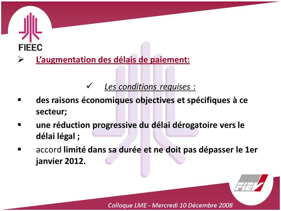 Colloque LME - Mercredi 10 Décembre 2008 Laugmentation des délais de paiement: Les conditions requises : des raisons économiques objectives et spécifi