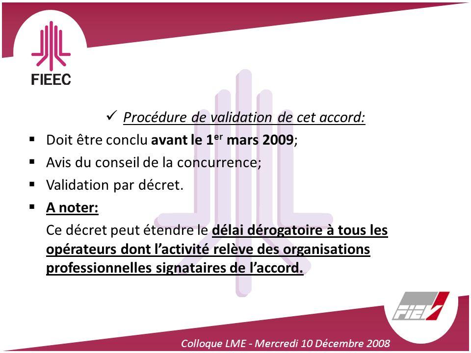 Colloque LME - Mercredi 10 Décembre 2008 Procédure de validation de cet accord: Doit être conclu avant le 1 er mars 2009; Avis du conseil de la concur