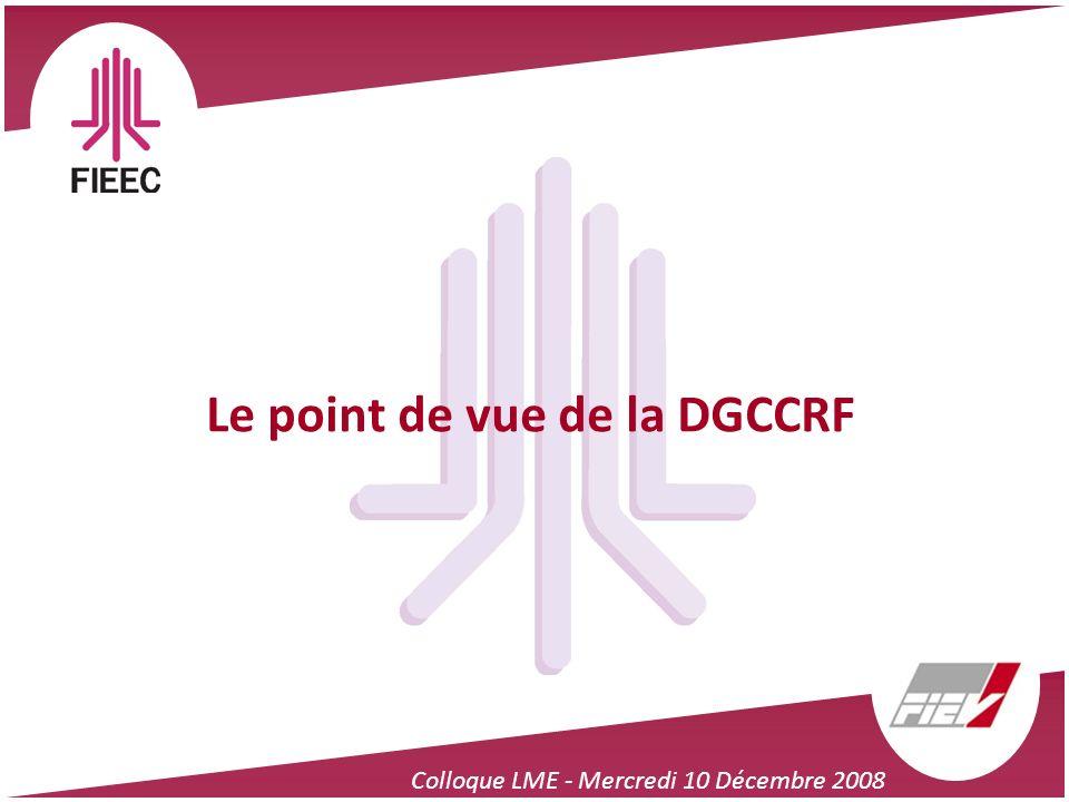 Colloque LME - Mercredi 10 Décembre 2008 Le point de vue de la DGCCRF