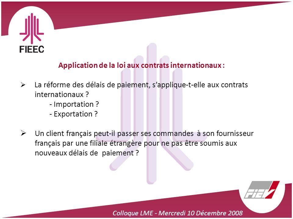 Colloque LME - Mercredi 10 Décembre 2008 Application de la loi aux contrats internationaux : La réforme des délais de paiement, sapplique-t-elle aux c